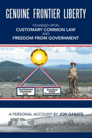 Genuine Frontier LibertyFounded Upon Customary Common Law and Freedom from Government【電子書籍】[ Jon Garate ]