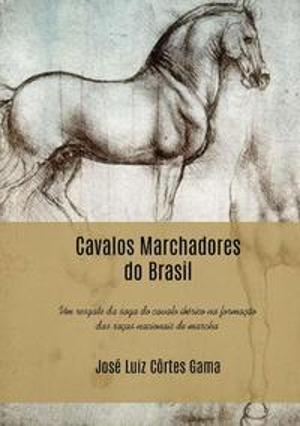 Cavalos Marchadores Do Brasil【電子書籍】[ Jos? Luiz C?rtes Gama ]