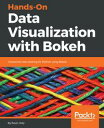 Hands-On Data Visualization with BokehInteractive web plotting for Python using Bokeh【電子書籍】[ Kevin Jolly ]