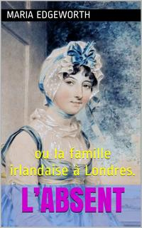 L'Absent(int?grale,les3Tomes).oulafamilleirlandaise?Londres.