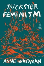 Trickster Feminism【電子書籍】[ Anne Waldman ]