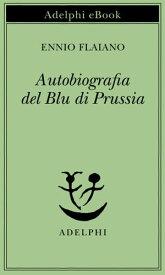Autobiografia del Blu di Prussia【電子書籍】[ Ennio Flaiano ]