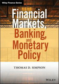 Financial Markets, Banking, and Monetary Policy【電子書籍】[ Thomas D. Simpson ]