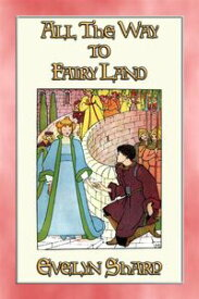 ALL THE WAY TO FAIRYLAND - 8 illustrated stories【電子書籍】[ Evelyn Sharp ]