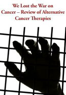 We Lost the War on Cancer ? Review of Alternative Cancer Therapies