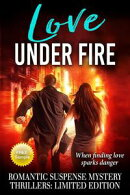 Love Under Fire - A Limited Collection of Brand New Romantic Suspense Stories - A Sampler