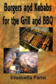 Burgers and Kebabs for the Grill and BBQ【電子書籍】[ Elisabetta Parisi ]
