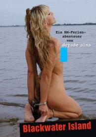 Blackwater Island【電子書籍】[ dryade alna ]