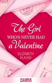 The Girl Who's Never Had A Valentine【電子書籍】[ Elizabeth Player ]
