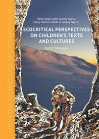 Ecocritical Perspectives on Children's Texts and CulturesNordic Dialogues【電子書籍】