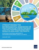 Strengthening the Environmental Dimensions of the Sustainable Development Goals in Asia and the Pacific