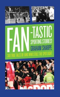 Fan-tastic Sporting Stories300 True Tales of Fans Who Stole the Limelight【電子書籍】[ Graham Sharpe ]