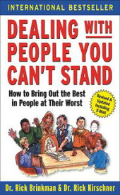 Dealing with People You Can't Stand: How to Bring Out the Best in People at Their Worst【電子書籍】[ Dr. Rick Brinkman ]