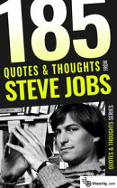 85 Quotes & Thoughts from Steve Jobs: Lessons and inspirations from one of the greatest minds of our times