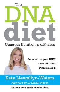 The DNA DietGene-ius Nutrition and Fitness【電子書籍】[ Kate Llewellyn-Waters, MSc ]