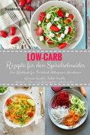 Low-Carb Rezepte für den Spiralschneider Das Kochbuch für Frühstück Mittagessen Abendessen Gemüse-Nudel…