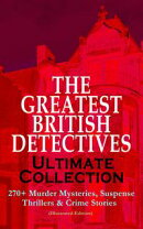 THE GREATEST BRITISH DETECTIVES - Ultimate Collection: 270+ Murder Mysteries, Suspense Thrillers & Crime Sto…