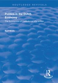 Politics in the Dutch EconomyThe Economics of Institutional Interaction【電子書籍】[ Bart Snels ]