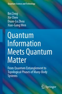 Quantum Information Meets Quantum MatterFrom Quantum Entanglement to Topological Phases of Many-Body Systems【電子書籍】[ Bei Zeng ]