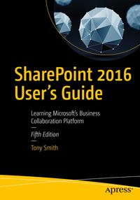 SharePoint 2016 User's GuideLearning Microsoft's Business Collaboration Platform【電子書籍】[ Tony Smith ]
