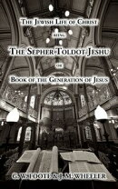 The Jewish Life of Christ being the SEPHER TOLDOT JESHU or Book of the Generation of Jesus