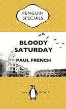 Bloody Saturday: Shanghai's Darkest Day: Penguin Specials
