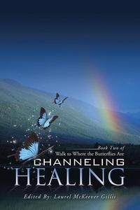 Channeling HealingBook Two of Walk to Where the Butterflies Are【電子書籍】[ Laurel McKeever Gillis ]
