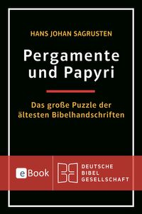 Pergamente und PapyriDas gro?e Puzzle der ?ltesten Bibelhandschriften【電子書籍】[ Hans Johan Sagrusten ]