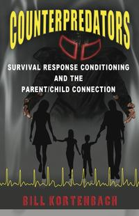 Counterpredators: Survival Response Conditioning and the Parent/Child Connection.【電子書籍】[ Bill Kortenbach ]