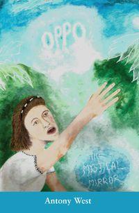 Oppo - The Mystical Mirror【電子書籍】[ Antony West ]