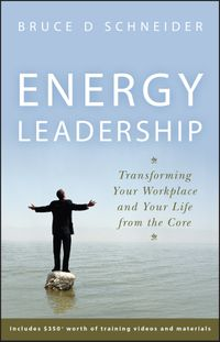 Energy LeadershipTransforming Your Workplace and Your Life from the Core【電子書籍】[ Bruce D Schneider ]