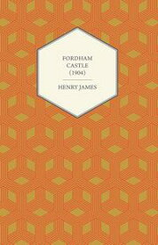 Fordham Castle (1904)【電子書籍】[ Henry James ]