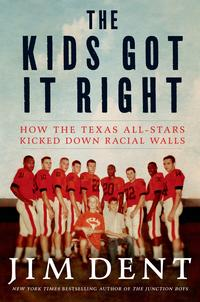 The Kids Got It RightHow the Texas All-Stars Kicked Down Racial Walls【電子書籍】[ Jim Dent ]
