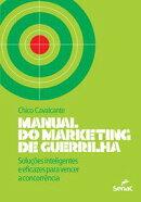Manual do marketing de guerrilha: Soluções inteligentes e eficazes para vencer a concorrência