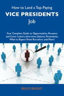 How to Land a Top-Paying Vice presidents Job: Your Complete Guide to Opportunities, Resumes and Cover Letter…