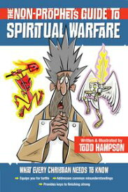 The Non-Prophet's Guide? to Spiritual Warfare【電子書籍】[ Todd Hampson ]