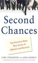 Second Chances : Top Executives Share Their Stories of Addiction & Recovery: Top Executives Share Their Stor…
