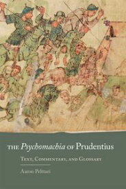 The Psychomachia of PrudentiusText, Commentary, and Glossary【電子書籍】[ Aaron Pelttari ]