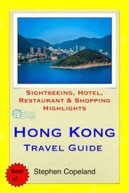 Hong Kong Travel Guide - Sightseeing, Hotel, Restaurant & Shopping Highlights (Illustrated)【電子書籍】[ Stephen Copeland ]