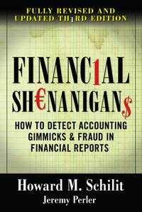 FinancialShenanigans:HowtoDetectAccountingGimmicks&FraudinFinancialReports,ThirdEdition
