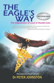 The Eagle's WayThe Importance of Love in Healthcare【電子書籍】[ Dr. Peter Johnston ]