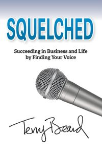 SquelchedSucceeding in Business and Life by Finding Your Voice【電子書籍】[ Terry Beard ]