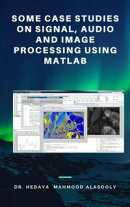 Some Case Studies on Signal, Audio and Image Processing Using Matlab