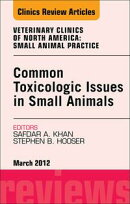 Common Toxicologic Issues in Small Animals, An Issue of Veterinary Clinics: Small Animal Practice - E-Book
