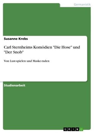Carl Sternheims Kom?dien 'Die Hose' und 'Der Snob'Von Lust-spielen und Maske-raden【電子書籍】[ Susanne Krebs ]