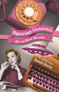 Mysterious Encounters of a 40S Phone Operator【電子書籍】[ Bambi Harris ]
