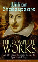 The Complete Works of William Shakespeare: All 214 Plays, Sonnets, Poems & Apocryphal Plays (Including the B…