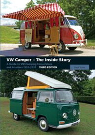 VW Camper - The Inside StoryA Guide to VW Camping Conversions and Interiors 1951-2012 Third Edition【電子書籍】[ David Eccles ]
