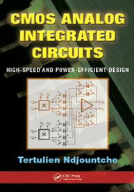 CMOS Analog Integrated CircuitsHigh-Speed and Power-Efficient Design【電子書籍】[ Tertulien Ndjountche ]