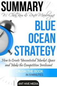 W. Chan Kim & Ren?e A. Mauborgne's Blue Ocean Strategy: How to Create Uncontested Market Space And Make the Competition Irrelevant | Summary【電子書籍】[ Ant Hive Media ]